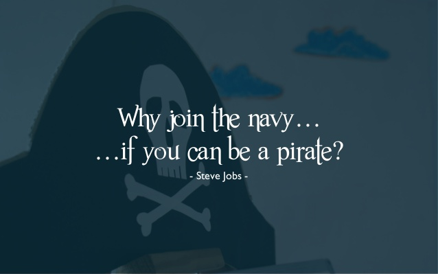 """Why join the navy if you can be a pirate?"""