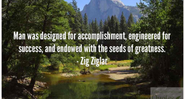 Man was designed for accomplishment, engineered for success, and endowed with the seeds of greatness.
