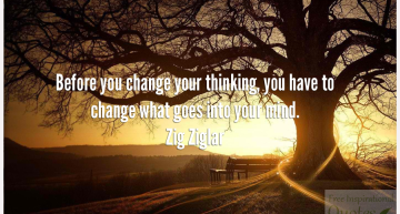 Before you change your thinking, you have to change what goes into your mind.