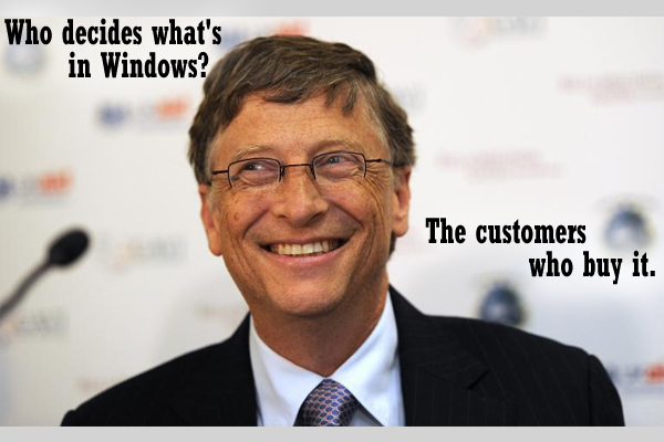 Who decide what's in Windows? The customers who buy it.