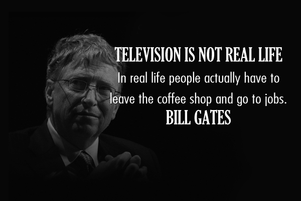 Television is not real life. In real life people actually have to leave the coffee shop and go to jobs.