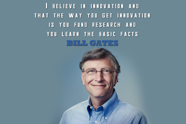 I Believe in innovation and that the way you get innovation is you find research and you learn the basic facts