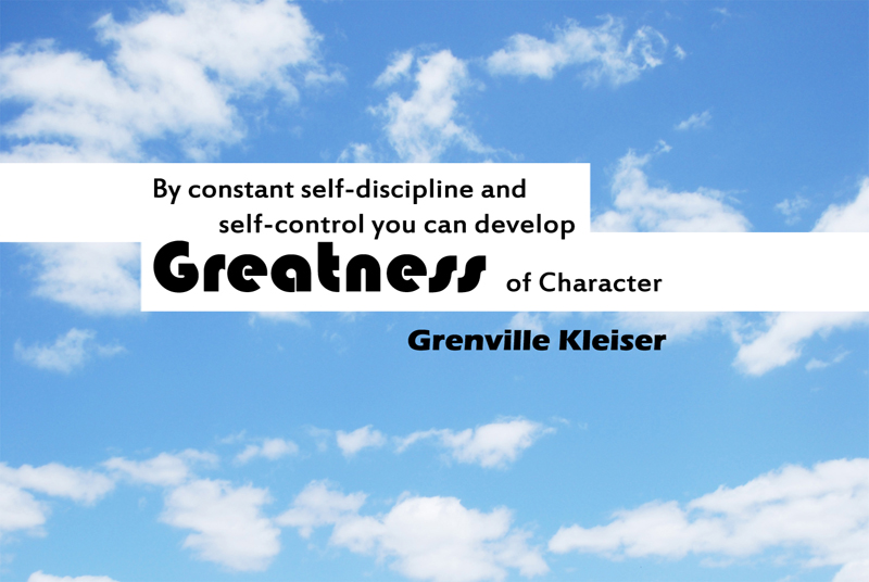 By constant self-discipline and self-control you can develop Greatness of Character