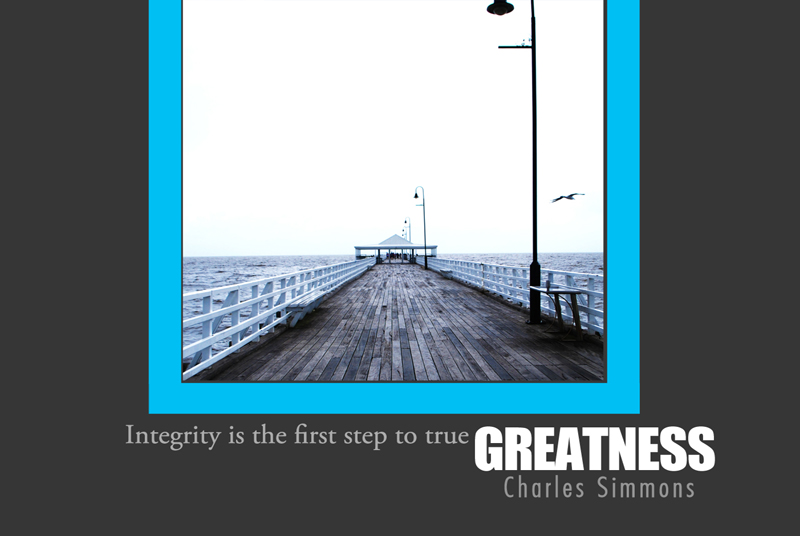 Integrity is the first step to true Greatness