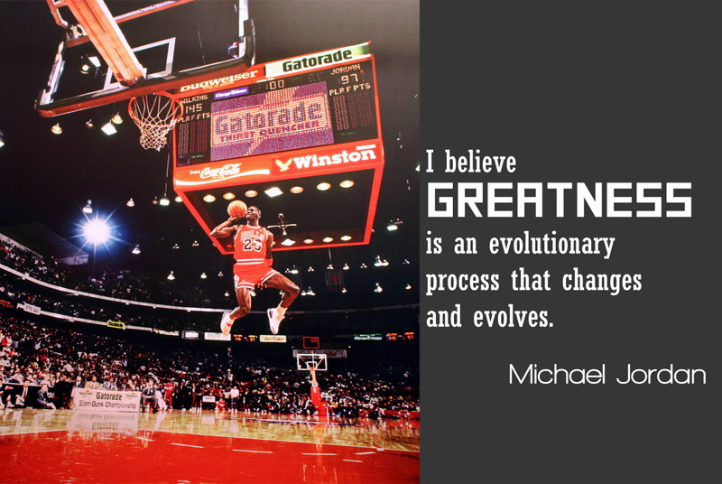 I believe greatness is an evolutionary process that changes and evolves.