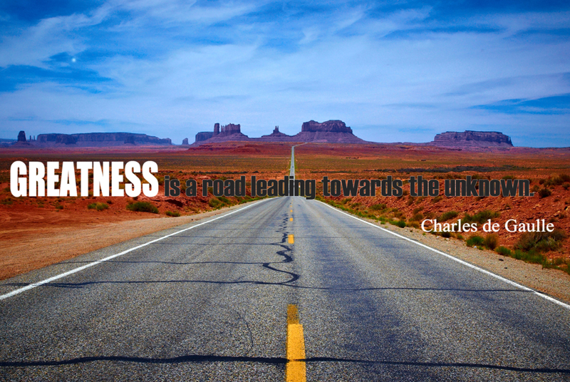 Greatness is a road leading towards the unknown