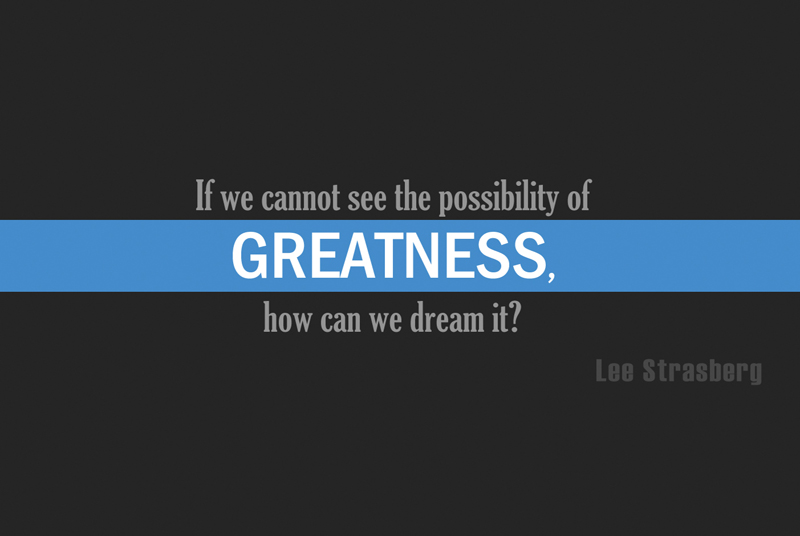 If we cannot see the possibility of Greatness, how can we dream it?