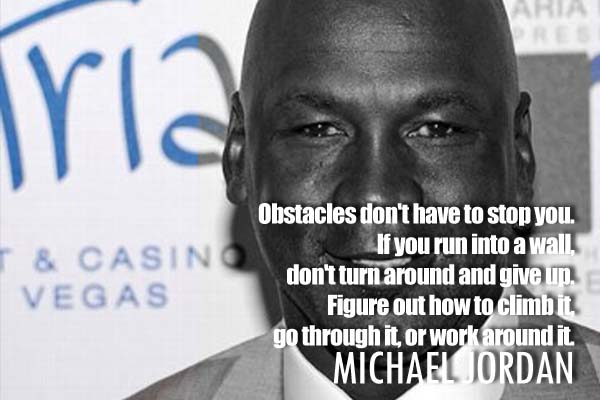 Obstacle don't have to stop you. If you turn into a wall. Don't turn around and give up. Figure out how to climb it, go through it, or work around it.