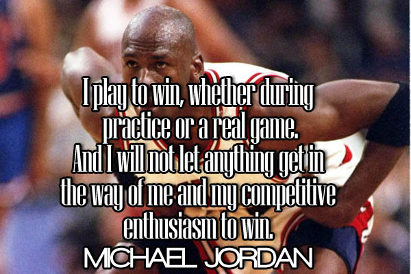 I play to win, whether during practice or a real game. And I will not let anything get in the way of me and my competitive enthusiasm to win.
