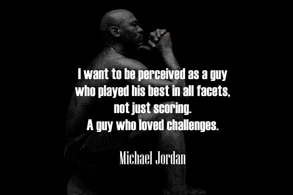 I want to be perceived as a guy who played his best in all facets, not just scoring. A guy who loved challenges.