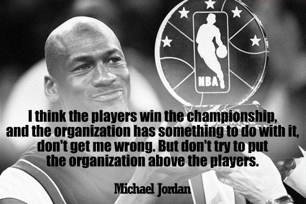 I think the player win the championship, and the organization has something to do with it, don't get me wrong. But don't try to put the organization above the players.