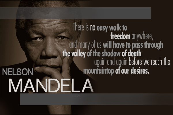There is no easy walk to freedom anywhere, and many of us will have to pass through the valley of the shadow of death again and again before we reach the mountaintop if our desires.