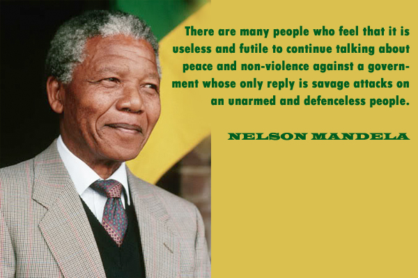 There are many people who feel that it is useless and futile to continue talking about peace and non-violence against government whose only reply is savage attack on an unarmed and defenseless people.