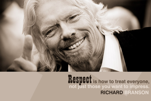 Respect is how you treat everyone, not just those you want to impress.