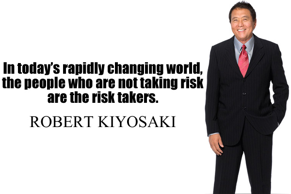 In today's rapidly changing world, the people who are not taking risk are the risk takers.