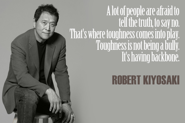 A lot of people are afraid to tell the truth, to say no. That's where toughness comes into play. Toughness is not being a bully, It's a having a backbone.