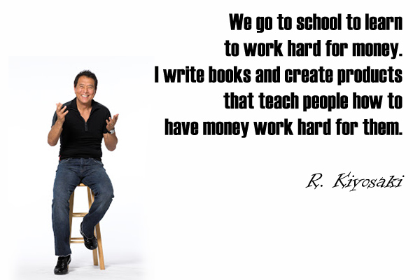 We go to school to learn to work hard for money. I write books and create products that teach people how to have money work hard for them.