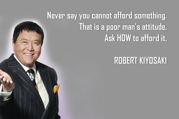Never say you cannot afford something. That is a poor man's attitude. Ask how to afford it.