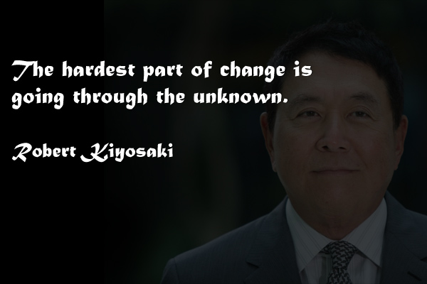 The hardest part of change is going through the unknown.