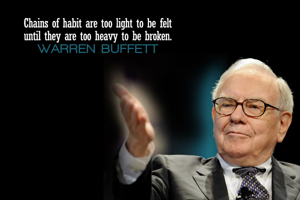 Chains of habit are too light to be felt until they are to heavy to be broken.