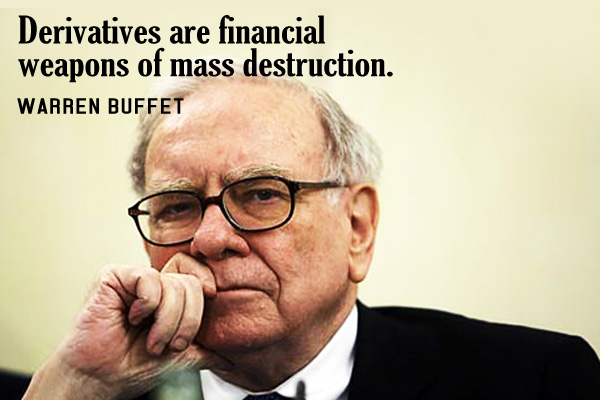 Derivatives are financial weapons of mass destruction.