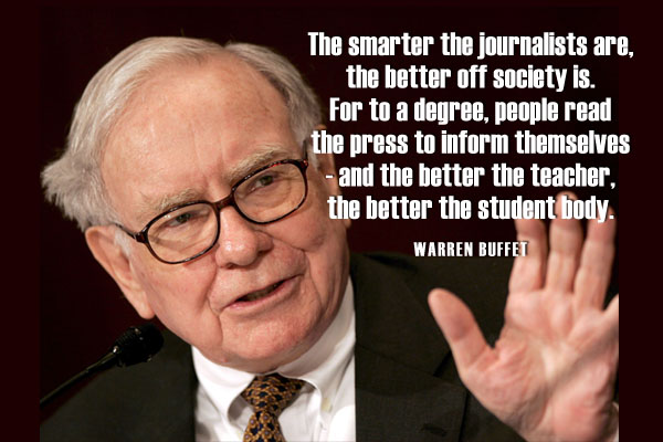 The smarter to the journalist are, the better off society is. For to a degree, people read the press to inform themselves -and the better the teacher, the better the student body.