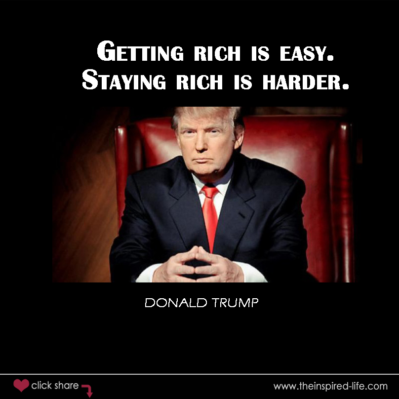Getting rich is easy. Staying rich is harder.