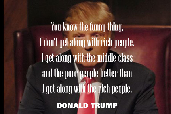 You know the funny thing, I don't get along with rich people. I get along with the middle class and the poor people better than i get along with the rich people.