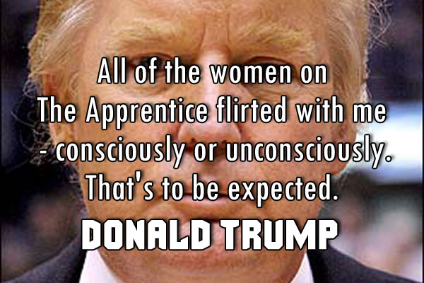 All of the women on. The Apprentice flirted with me -consciously of unconsciously. That's to be expected.