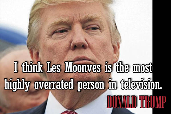 I think Les Moonves is the most highly overrated person television.