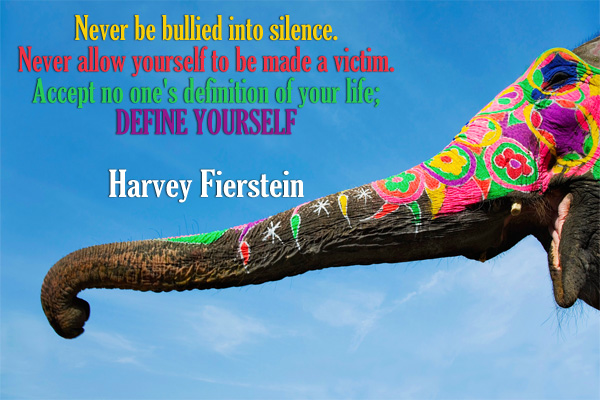 Never be bullied into silence. Never allow yourself to be made a victim. Accept no one's definition of your life; Define Yourself