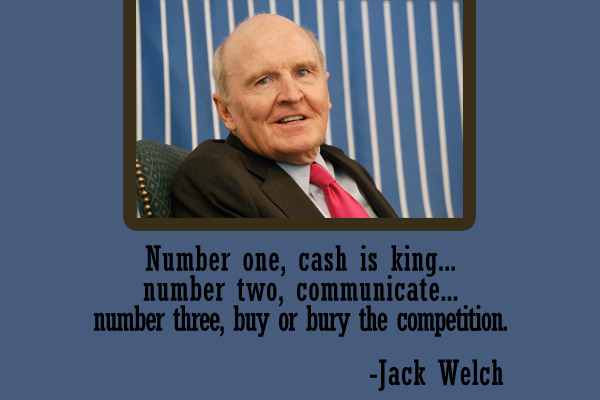 Number one, cash is king… nmber two, communicate… number three, buy or bury the competition.