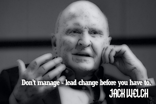Don't managed – lead change before you have to.