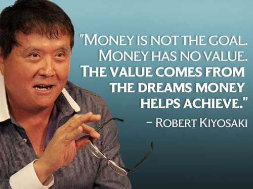 """Money is not the goal. Money has no value. The value comes from the dreams money helps achieve."""