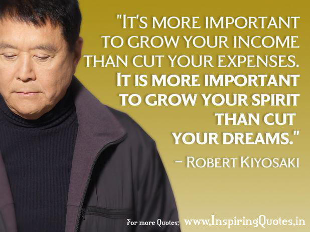 """It's more important to grow your income than cut your expenses. It is more important to grow your spirit than cut your dreams."""
