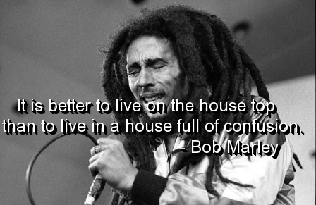 It is better to live on the house top than to live in a house full of confusion.