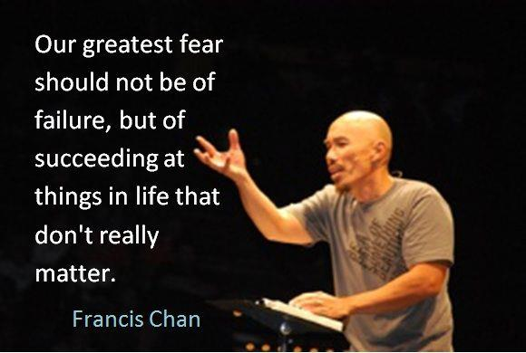 Our greatest fear shouldn't be failure, but of succeeding at things in life that don't really matter.