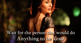 Wait for the person that would do Anything to be Your Everything !