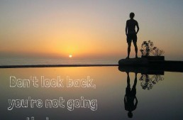 Do not look back, you are not going that way