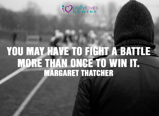 You may have to fight a battle more than once to win it
