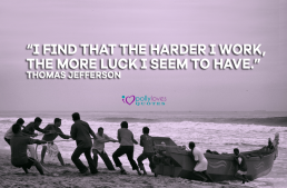 I find that the harder I work, the more luck I seem to have