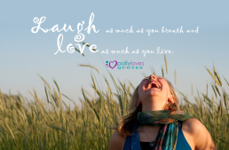 Laugh as much as you breathe and love as long as you live
