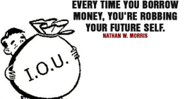 Every time you borrow money, you're robbing your future self