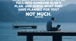 If you don't design your own life plan, chances are you'll fall into someone else's plan. And guess what they have planned for you? Not much