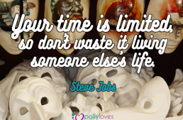 Your time is limited, so don't waste it living someone else's life