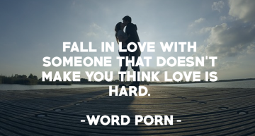 Fall in love with someone that doesn't make you think love is hard
