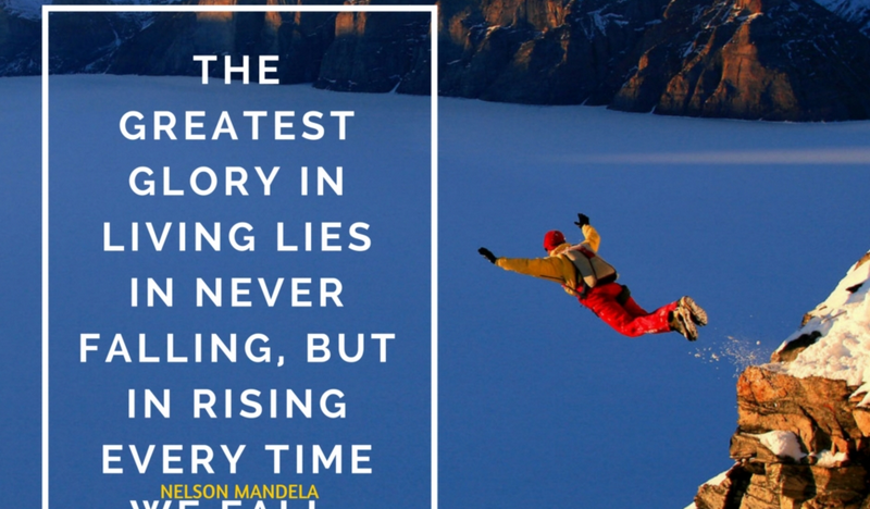 The greatest glory in living lies in never falling, but in rising every time we FALL.