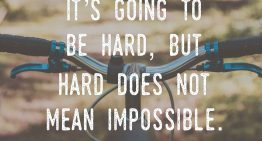 """It's Going To Be Hard But Hard Doesn't Mean Impossible"""
