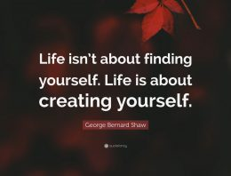 """Life Isn't About Finding Yourself It's About Creating Yourself"""