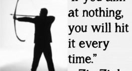 """""""If You Aim At Nothing, You Will Hit It Every time"""""""